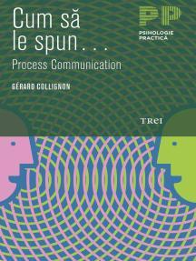 Cum să le spun... Process Communication...