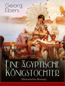 Eine ägyptische Königstochter (Historischer Roman): Das Schicksal der ägyptischen Prinzessin Nitetis in der Zeit der jungen Weltmacht der Perser