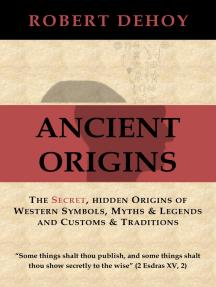 Ancient Origins: The Secret, Hidden Origins of Western Symbols, Myths & Legends and Customs & Traditions.
