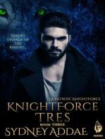 KnightForce Tres (La Patron's KNightForce, #3)