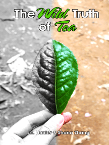 The Wild Truth of Tea: Unraveling the Complex Tea Business, Keys to Health and Chinese Tea Culture