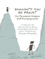 Shouldn't You Be Proud? (Or, Fantastic Heights and Dizzying Lows): A Collection of Poetry, Prose, Ideas, Confessions, Lyrics and Other Things
