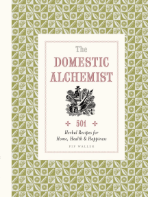 Domestic Alchemist: 501 herbal recipes for home, health & happiness