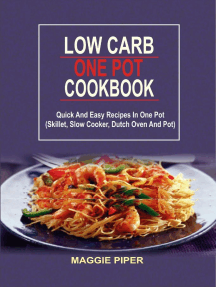 Low Carb One Pot Cookbook: Quick And Easy Recipes In One Pot (Skillet, Slow Cooker, Dutch Oven And Pot)