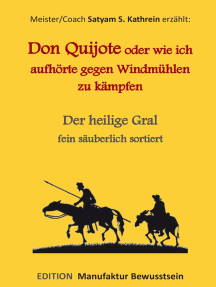 Don Quijote oder wie ich aufhörte gegen Windmühlen zu kämpfen: Der heilige Gral fein säuberlich sortiert