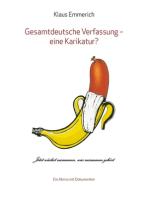 Gesamtdeutsche Verfassung - eine Karikatur?: Ein Abriss mit Dokumenten