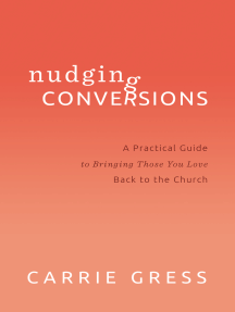Nudging Conversions: A Practical Guide to Bringing Those You Love Back to the Church