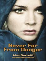 Never Far From Danger