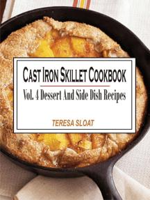 Cast Iron Skillet Cookbook - Vol.4: Dessert And Side Dish Recipes