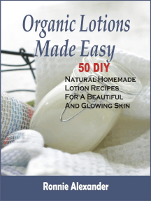 Organic Lotions Made Easy: 50 DIY Natural Homemade Lotion Recipes For A Beautiful And Glowing Skin