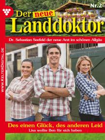 Der neue Landdoktor 2 – Arztroman: Des einen Glück, des anderen Leid