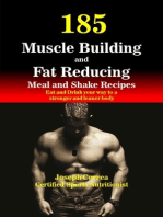185 Muscle Building and Fat Reducing Meal and Shake Recipes Eat and Drink Your Way to a Stronger and Leaner Body