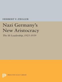 Nazi Germany's New Aristocracy: The SS Leadership,1925-1939