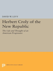 Herbert Croly of the New Republic: The Life and Thought of an American Progressive