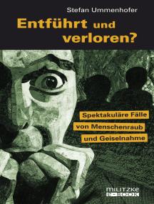 Entführt und verloren?: Spektakuläre Fälle von Menschenraub und Geiselnahme