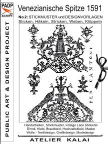 PADP-Script 009: Venezianische Spitze 1591 No.2: Stickmuster und Designvorlagen Sticken, Häkeln, Stricken, Weben, Klöppeln