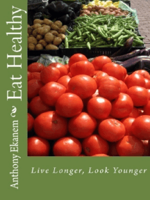 Eat Healthy: Live Longer, Look Younger