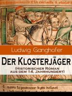 Der Klosterjäger (Historischer Roman aus dem 14. Jahrhundert)