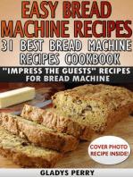 "Easy Bread Machine Recipes: 31 Best Bread Machine Recipes Cookbook! ""Impress the Guests"" Recipes for Bread Machine (Bread Machine Cookbook, Bread Machine Recipe book)"