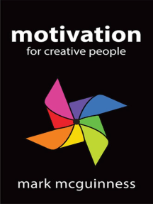 Motivation for Creative People: How to Stay Creative While Gaining Money, Fame, and Reputation