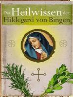 Das Heilwissen der Hildegard von Bingen - Sanftes Heilen