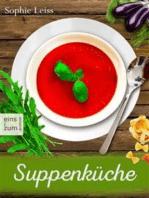 Suppenküche - Heiß geliebte Suppen und Eintöpfe - Die besten Rezepte, die Leib und Seele wärmen. Deutsche Suppenrezepte für Genießer
