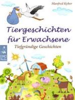 Tiergeschichten für Erwachsene - Tiefgründe Geschichten - Nicht ganz alltägliche Märchen, philosophische Parabeln und hintergründige Fabeln (Illustrierte deutsche Ausgabe)