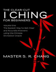 The Clear-Cut I Ching or Wen Wang Gua for Beginners: Volume One - The Easiest Way to Get Clear and Accurate Answers using the Chinese Divination Oracle Free download PDF and Read online