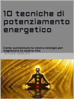 10 Tecniche di potenziamento energetico