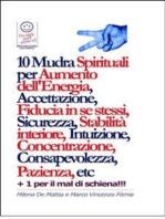 Chakra - 10 Mudra Spirituali per Aumento dell'Energia, Accettazione, Fiducia in se stessi, Sicurezza, Stabilità interiore, Intuizione, Concentrazione, Consapevolezza, Pazienza, etc