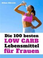 Die 100 besten Low Carb Lebensmittel für Frauen - Fett weg, Muskeln her