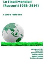 Le Finali Mondiali - Racconti 1930-2014