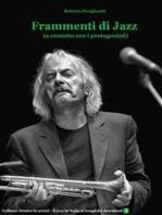 """""""Frammenti di Jazz"""" (a contatto con i protagonisti)"""