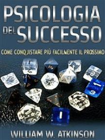 Psicologia del Successo (Tradotto): Come conquistare più facilmente il prossimo