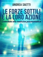 Le Forze Sottili e la loro Azione - Contributo alla medicina psicosomatica