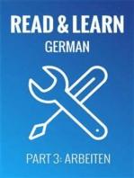 Read & Learn German - Deutsch lernen - Part 3: Arbeiten