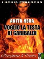 Voglio la testa di Garibaldi (Anita Nera 2)