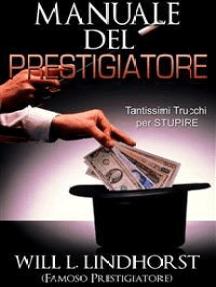 Manuale del Prestigiatore (Tradotto): Tantissimi Trucchi per Stupire