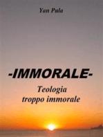 -IMMORALE- Teologia troppo immorale