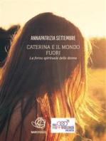 Caterina e il mondo fuori - la forza spirituale delle donne