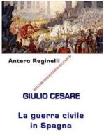 Giulio Cesare. La Guerra civile in Spagna. Bellum Hispaniense riciclato