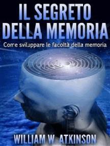 Il Segreto della Memoria (Tradotto): Come sviluppare le Facoltà della Memoria