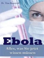 Ebola - Alles, was Sie jetzt wissen müssen. Die wichtigsten Fakten über die Ebola-Virus-Epidemie