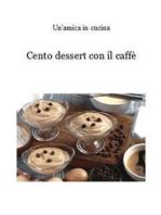 Cento dessert con il caffè