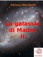 La galassia di Madre - II