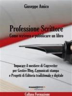 Professione Scrittore - Come scrivere e pubblicare un libro