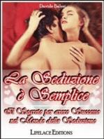 La seduzione e' semplice - il segreto per avere successo nel mondo della seduzione