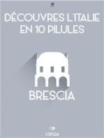 Découvres l'Italie en 10 Pilules - Brescia