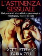 L'astinenza sessuale - Dal punto di vista clinico, psicologico, fisiologico, etico e sociale