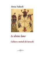 Le divine lame. culture e metodi dei tarocchi